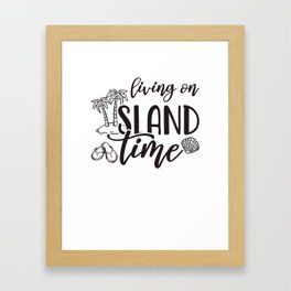 Living On Island Time Framed Art Print