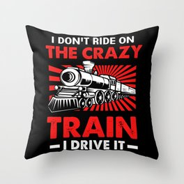 Locomotive I Dont Ride The Crazy Train I Drive It Throw Pillow