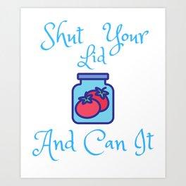 Humorous Shutting Lids And Canning Cans Fun Hilarious Bottling Processing Men Women T Shirt Art Print
