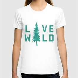 Live Wild - A Slogan To Live By T-shirt
