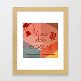 Never Stop Exploring Framed Art Print