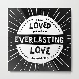 """Everlasting Love"" Black and White Bible Verse Metal Print"