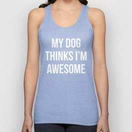 My dog thinks I'm awesome! Unisex Tank Top