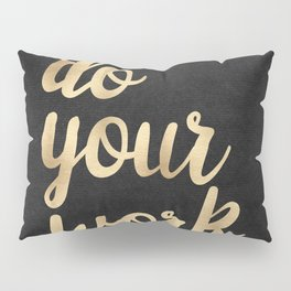 Do Your Work Gold on Black Fabric Pillow Sham
