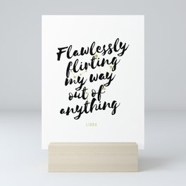 Libra – Flawlessly Flirting My Way Out Of Anything Mini Art Print