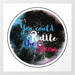 You Could Rattle the Stars Art Print