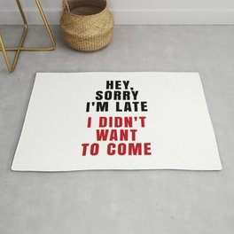 HEY, SORRY I'M LATE - I DIDN'T WANT TO COME (Crimson) Rug