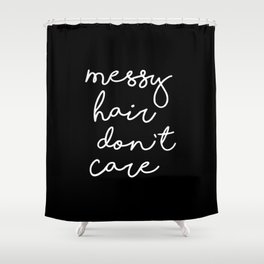 Messy Hair, Don't Care black-white typography poster black and white design bedroom wall home decor Shower Curtain