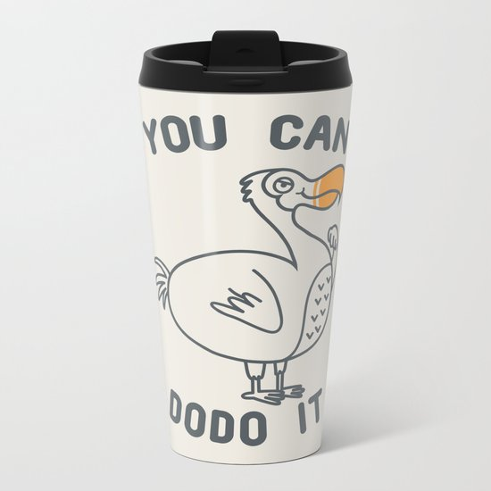 You can dodo it Metal Travel Mug