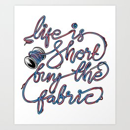 Life Is Short Buy The Fabric Sewing Machine Shirt Art Print