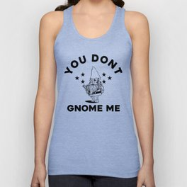 You Don't Gnome Me Funny Garden Gnome T-Shirt Unisex Tank Top