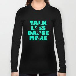 Talk Less, Dance More Long Sleeve T-shirt