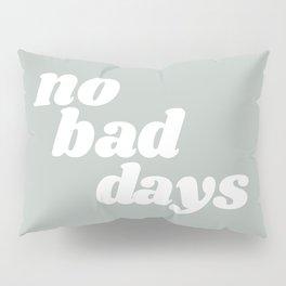no bad days Pillow Sham
