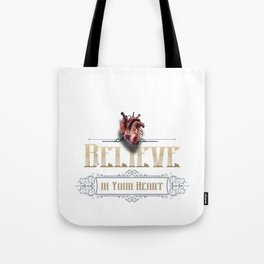 Believe in your @#%$ing heart! Tote Bag