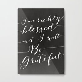 RICHLY BLESSED AND GRATEFUL - CHALKBOARD Metal Print
