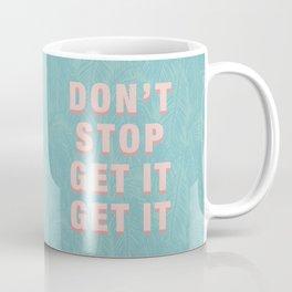 DON'T STOP GET IT GET IT - pink Coffee Mug