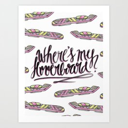 where's my hoverboard? Art Print