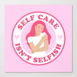 Self Care Isn't Selfish Pink Canvas Print