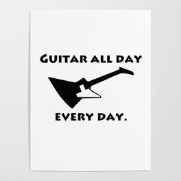 Guitar All Day Every Day Guitarist Poster