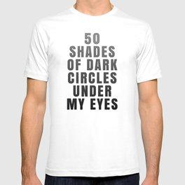 50 Shades of Dark Circles Under My Eyes T-shirt