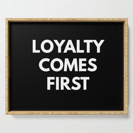 Loyalty Comes First Serving Tray