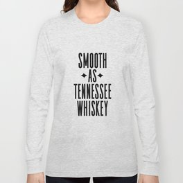 WHISKEY GIFT IDEA, Smooth As Tennessee Whiskey,Bar Decor,Bar Cart,Party gift,Drink Sign Long Sleeve T-shirt