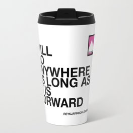 I will go anywhere as long as it is forward Travel Mug