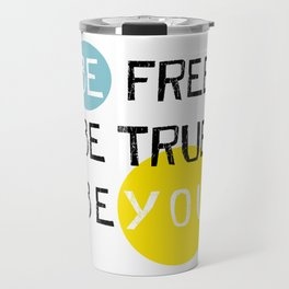 Be free be true be you Travel Mug