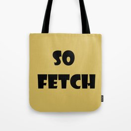 So Fetch Tote Bag