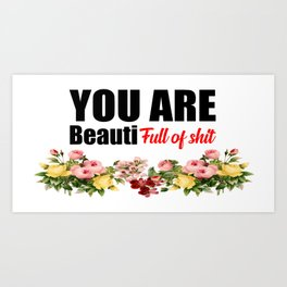 you are beautiful funny quote Art Print