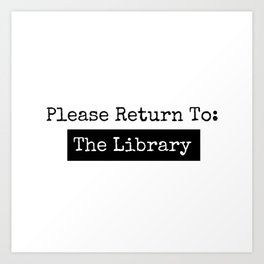 Please Return To: The Library Art Print