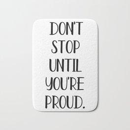 Don't stop until you're proud Bath Mat
