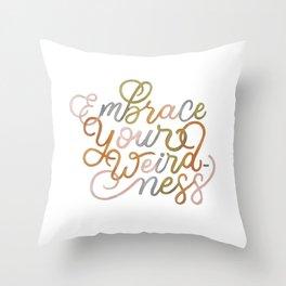 Embrace Your Weirdness Throw Pillow