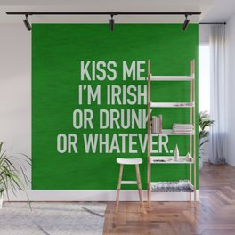 Kiss me. I'm Irish, or drunk. Or whatever. Wall Mural