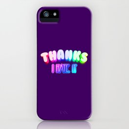 Thanks I hate it iPhone Case