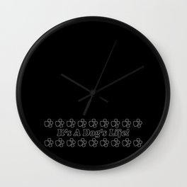 It's A Dog's Life! Black & White Wall Clock