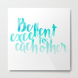 Be Excellent To Each Other Watercolor Metal Print