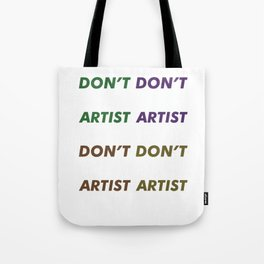 don't you see , i'm an artist 6 Tote Bag