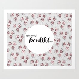 You are capable of Beautiful things.  Art Print