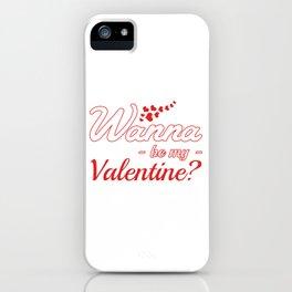 Wanna Be my valentine? iPhone Case