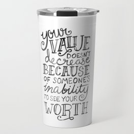 Your Value Quote - Hand Lettering Black Ink Travel Mug