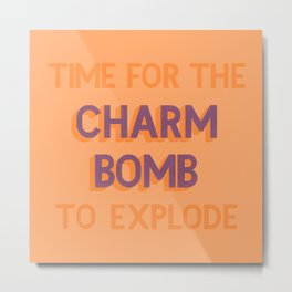 Charm Bomb Metal Print