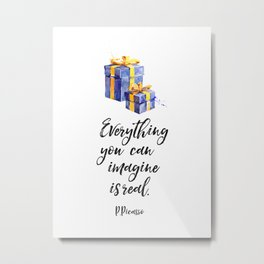 Everything you can imagine is real. 2gift Metal Print