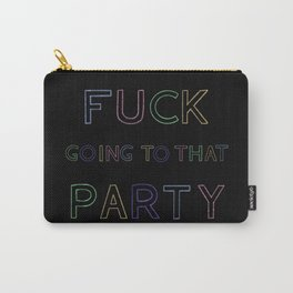 Fuck Going To That Party Carry-All Pouch