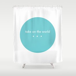 Take on the world Shower Curtain