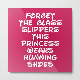 Forget The Glass Slippers Running Quote Metal Print