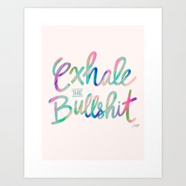 Exhale the Bullshit Art Print