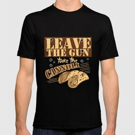 Leave The Gun Take The Cannoli Italian Food Foodie Cannoli Lovers T-shirt
