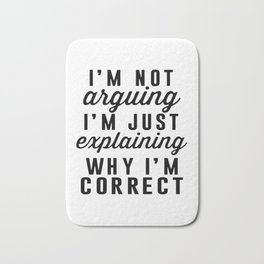 I am Not Arguing I am Explaining Why I am Correct Bath Mat