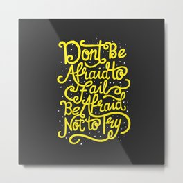 Don't be afraid to fail. Be afraid not to try. Metal Print